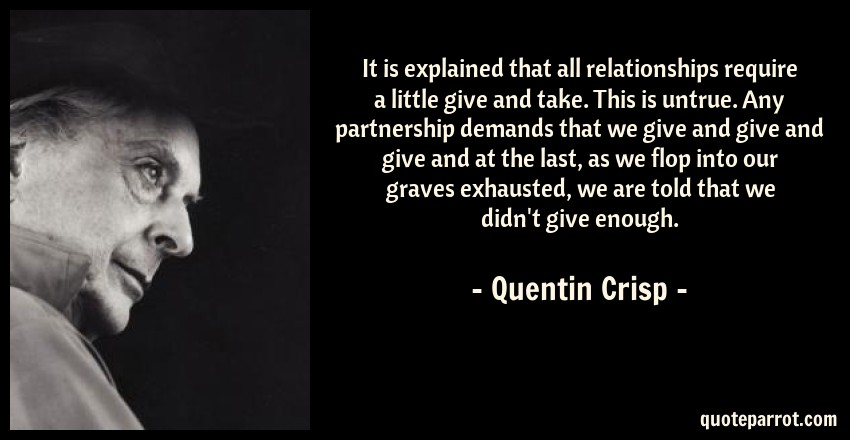 It Is Explained That All Relationships Require A Little By Quentin Crisp Quoteparrot