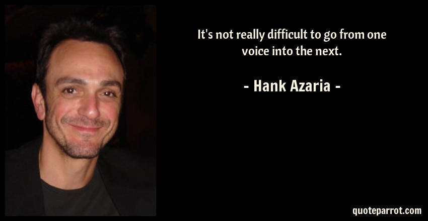 Hank Azaria Quote: It's not really difficult to go from one voice into the next.
