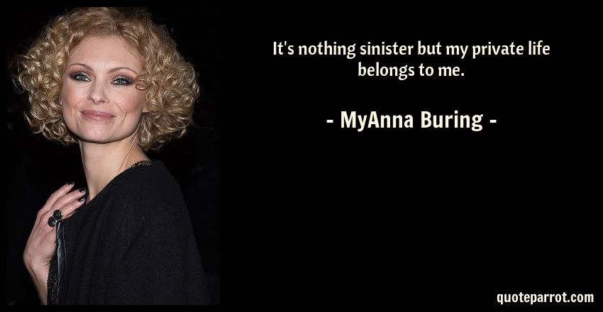MyAnna Buring Quote: It's nothing sinister but my private life belongs to me.