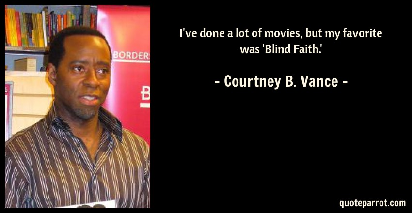Courtney B. Vance Quote: I've done a lot of movies, but my favorite was 'Blind Faith.'