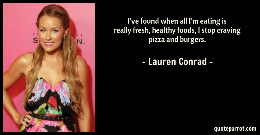 I Ve Found When All I M Eating Is Really Fresh Healthy By Lauren Conrad Quoteparrot