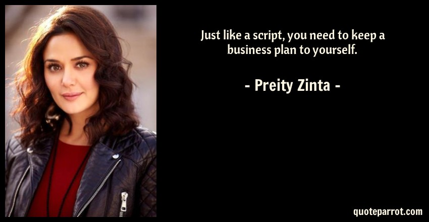 Preity Zinta Quote: Just like a script, you need to keep a business plan to yourself.