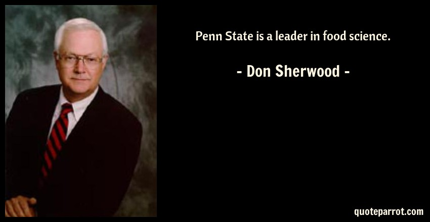 Don Sherwood Quote: Penn State is a leader in food science.