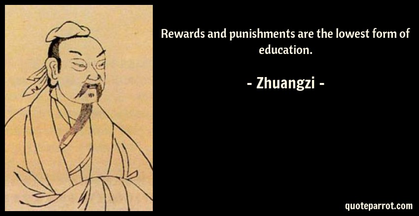 Zhuangzi Quote: Rewards and punishments are the lowest form of education.