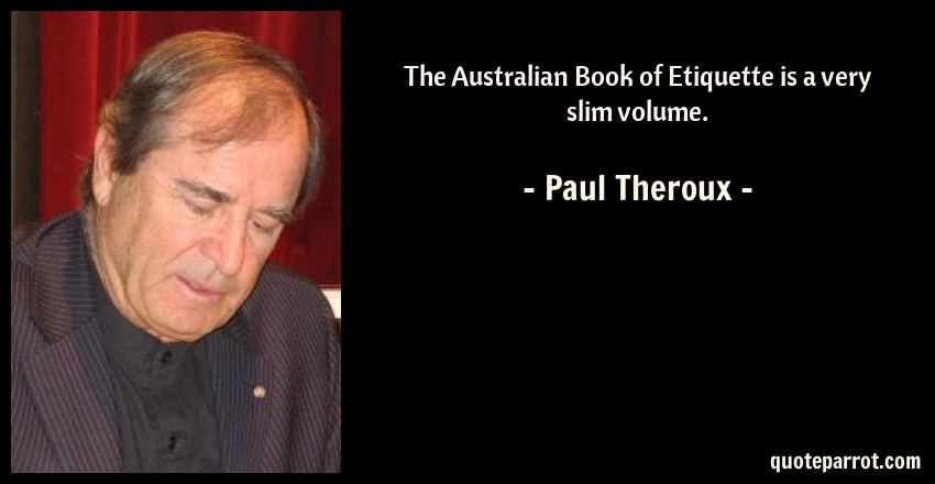 Paul Theroux Quote: The Australian Book of Etiquette is a very slim volume.