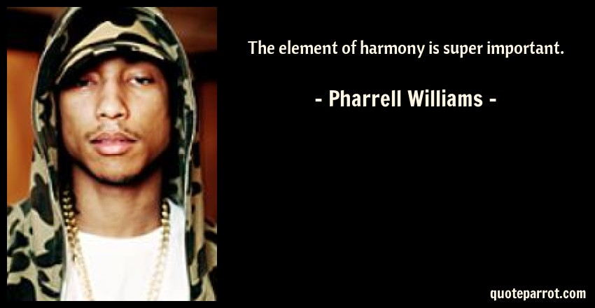 Pharrell Williams Quote: The element of harmony is super important.