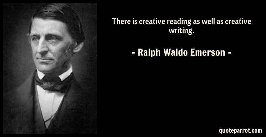Ralph Waldo Emerson Quote: There is creative reading as well as creative writing.